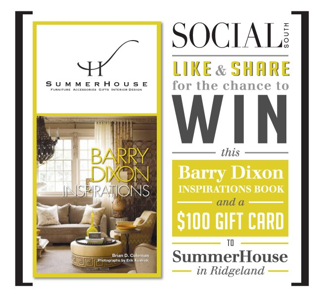 Like our Facebook page, Social South's Facebook page, and share this image for a chance to win $100 to SummerHouse + a Barry Dixon book!